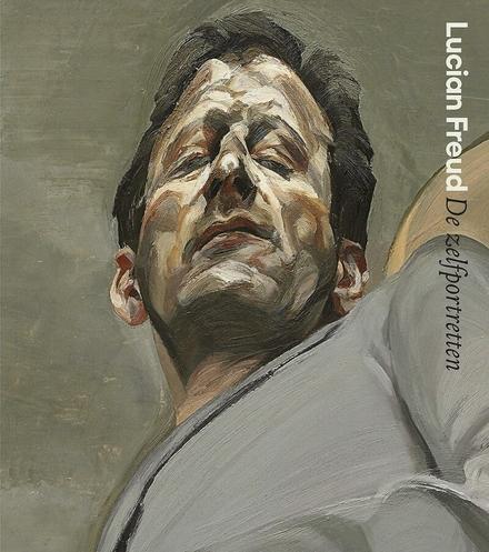 Lucian Freud : de zelfportretten