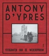 Antony d'Ypres : fotografen van de wederopbouw