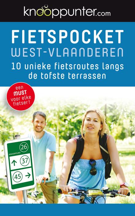 Fietspocket West-Vlaanderen : 10 unieke fietsroutes langs de tofste terrassen