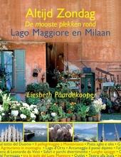 Altijd zondag : de mooiste plekken rond Lago Maggiore en Milaan