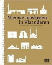 Nieuwe moskeeën in Vlaanderen : tussen heimwee & werkelijkheid