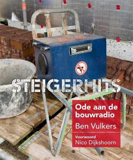 Steigerhits : Ben Vulkers' ode aan de bouwradio