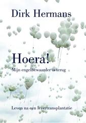 Hoera! : mijn engelbewaarder is terug : het wonderlijke leven na een transplantatie