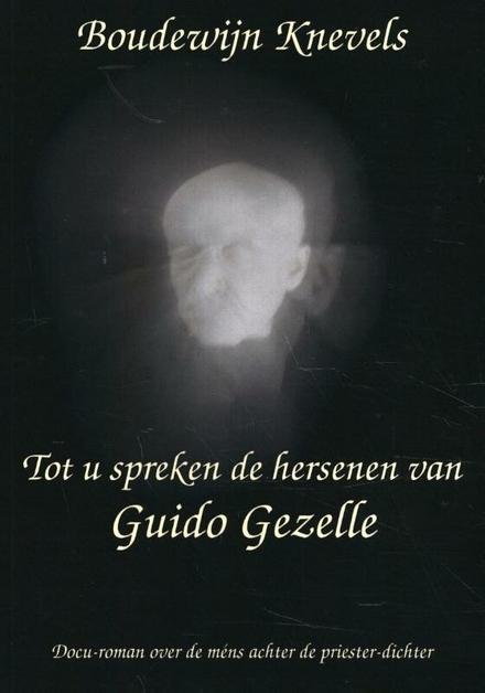 """Tot u spreken de hersenen van Guido Gezelle : docu-roman over de """"méns"""" Guido Gezelle"""