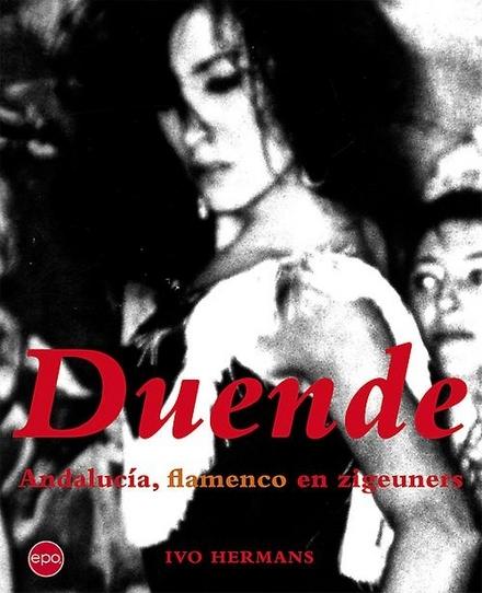 Duende : Andalucía, flamenco en zigeuners