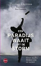 Een paradijs waait uit de storm : over markt, democratie en verzet