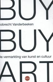 Buy buy art : de vermarkting van kunst en cultuur