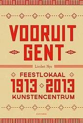 Vooruit Gent 1913-2013 : feestlokaal, kunstencentrum