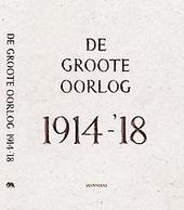 De Groote Oorlog 1914-'18 : fotocollectie In Flanders Fields Museum