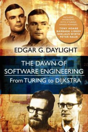The dawn of software engineering : from Turing to Dijkstra