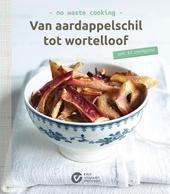 Van aardappelschil tot wortelloof : no waste cooking