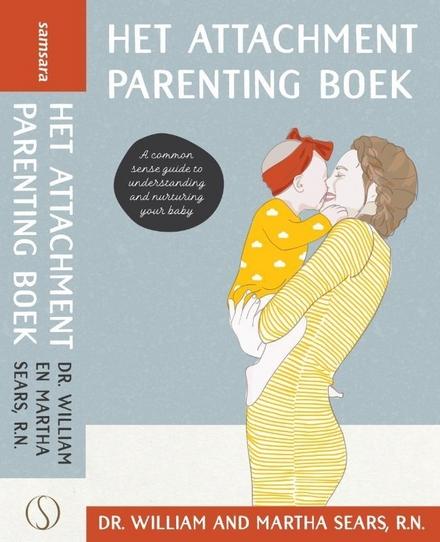 Het attachment parenting boek : inspirerend voor ouders : hét boek over hechting met je kind