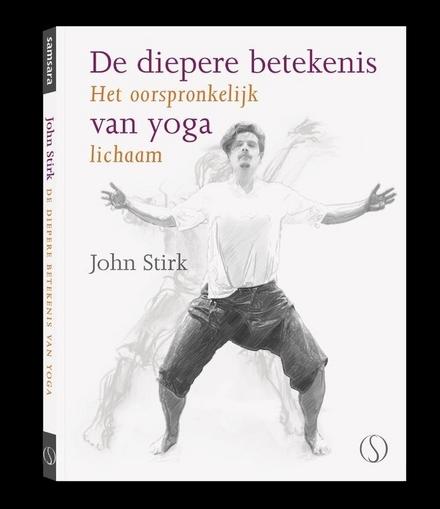 De diepere betekenis van yoga : het oorspronkelijk lichaam