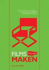 Films maken : alles over het maken van speelfilms, documentaires en bedrijfsfilms op video : van scenario tot monta...