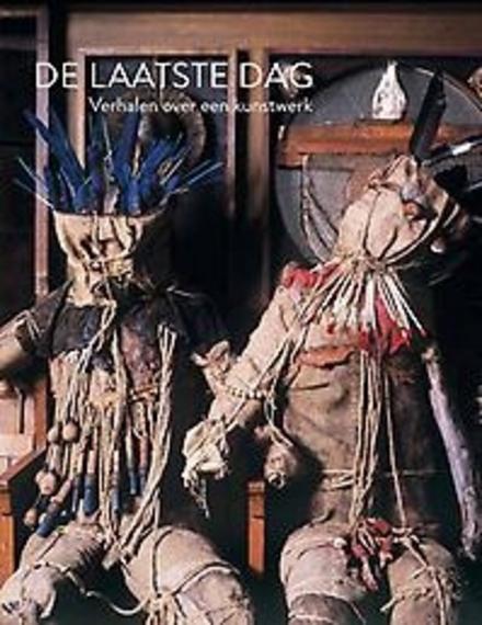 De laatste dag : verhalen over een kunstwerk
