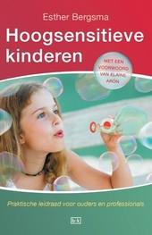 Hoogsensitieve kinderen : praktische leidraad voor ouders en professionals : begrijp, begrens, begeleid