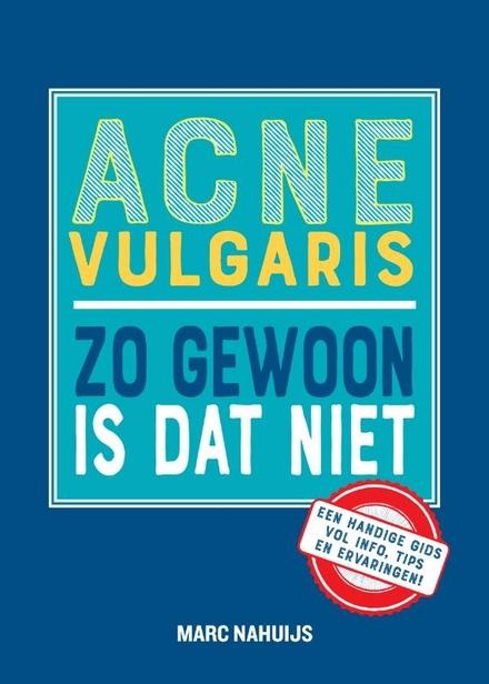 Acne vulgaris : zo gewoon is dat niet