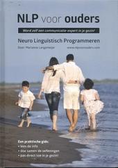 NLP voor ouders : Neuro Linguïstisch Programmeren : word zelf een communicatie-expert in je gezin!