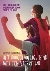 Het hooggevoelige kind met een sterke wil : (h)erkenning en wegwijzer voor ouder en kind