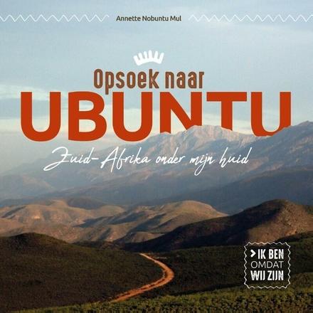 Opsoek naar Ubuntu : Zuid-Afrika onder mijn huid