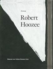 Hommage Robert Hoozee : Museum voor Schone Kunsten Gent 1982-2012