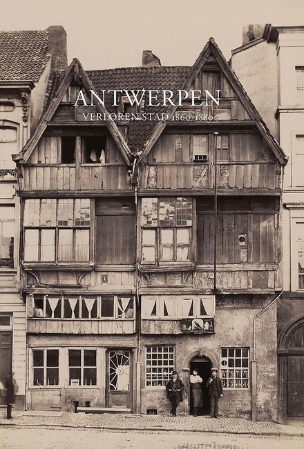 Antwerpen : verloren stad 1860-1880