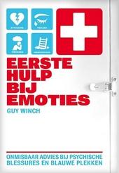Eerste hulp bij emoties : onmisbaar advies bij psychische blessures en blauwe plekken