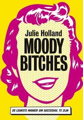 Moody bitches : de leukste manier om succesvol te zijn