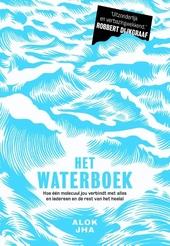 Het waterboek : hoe één molecuul jou verbindt met alles en iedereen en de rest van het heelal