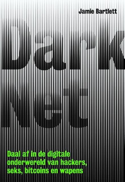 Dark net : daal af in de digitale onderwereld van hackers, seks, bitcoins en wapens