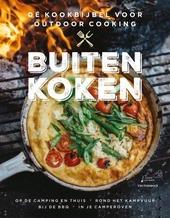 Buiten koken : dé kookbijbel voor outdoor cooking : op de camping en thuis, rond het kampvuur, bij de BBQ, in je c...