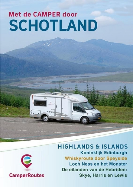 Met de camper door Schotland : Highlands & islands : met de Border Counties, Edinburgh, Loch Ness, de Whisky-route ...