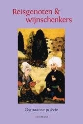 Reisgenoten en wijnschenkers : Osmaanse poëzie