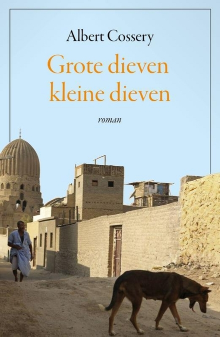 Grote dieven kleine dieven : roman / Albert Cossery ; vertaald en van een nawoord voorzien door Mirjam de Veth - De dandydief