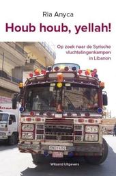 Houb houb, yellah! : op zoek naar de Syrische vluchtelingenkampen in Libanon
