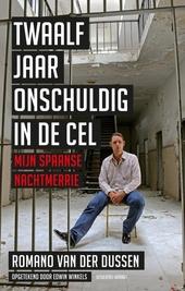 Twaalf jaar onschuldig in de cel : mijn Spaanse nachtmerrie