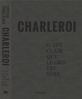 Charleroi : il est clair que le gris est noir, mais Charleroi sera blanc, un jour