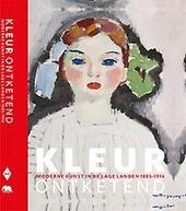Kleur ontketend : moderne kunst in de Lage Landen 1885-1914
