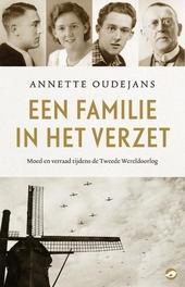 Een familie in het verzet : moed en verraad tijdens de Tweede Wereldoorlog