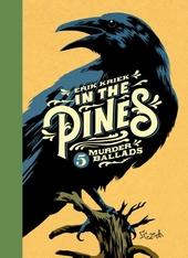 In the Pines : 5 murder ballads