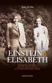 Einstein & Elisabeth : de ongewone vriendschap tussen een ongewone geleerde en een ongewone koningin van België