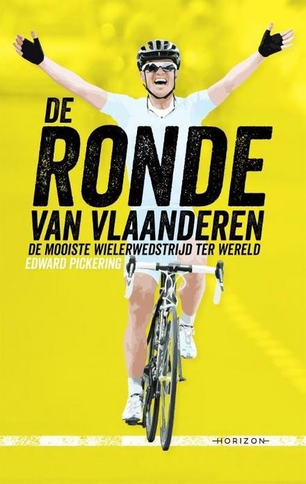 De Ronde van Vlaanderen : over de zwaarste wielerwedstrijd ter wereld