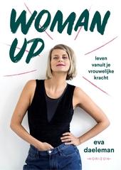 Woman up : leven vanuit je vrouwelijke kracht
