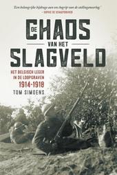 De chaos van het slagveld : het Belgisch leger in de loopgraven 1914-1918
