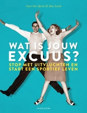 Wat is jouw excuus? : stop met uitvluchten en start een sportief leven