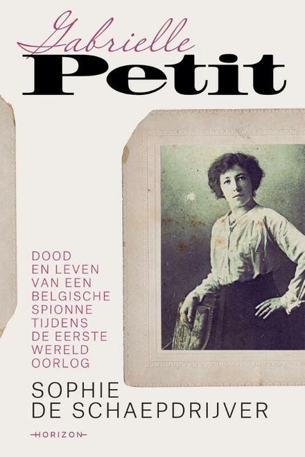 Gabrielle Petit : dood en leven van een Belgische spionne tijdens de eerste Wereldoorlog