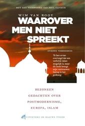 Waarover men niet spreekt : bezonken gedachten over postmodernisme, Europa, islam