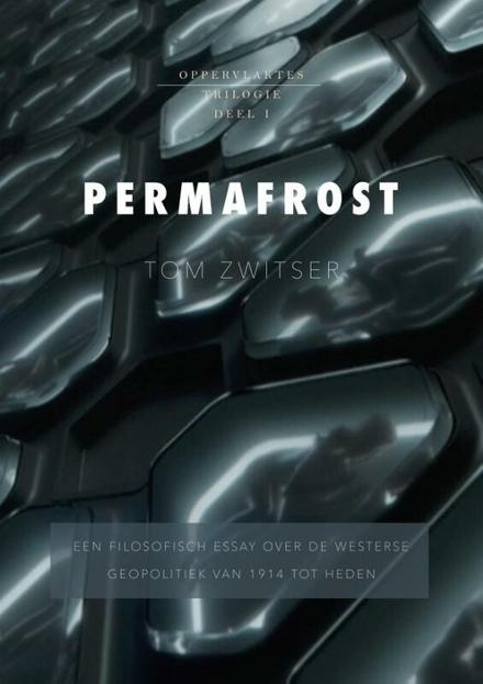 Permafrost : een filosofisch essay over de westerse geopolitiek van 1914 tot heden