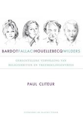 Bardot, Fallaci, Houellebecq en Wilders : juridische vervolging van religiekritiek en vreemdelingenvrees