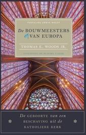 De bouwmeesters van Europa : de geboorte van een beschaving uit de katholieke kerk
